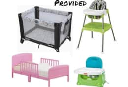 Pack N Plays, high chair, stroller, toddler bed, and booster seat provided